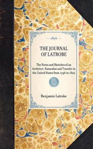 The Journal of Latrobe by Benjamin Latrobe