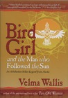 Bird Girl & the Man Who Followed the Sun: An Athabaskan Indian Legend from Alaska