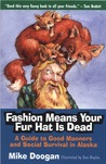 Fashion Means Your Fur Hat is Dead: A Guide to Good Manners and Social Survival in Alaska