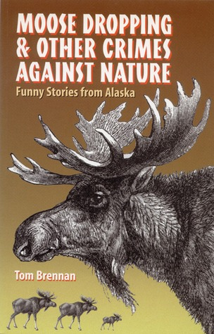 Moose Dropping and Other Crimes Against Nature by Tom Brennan