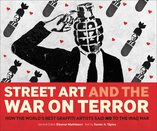 Street Art and the War on Terror: How the World's Best Graffiti Artists Said No to the Iraq War