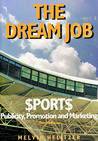 The Dream Job: Sports Publicity, Promotion and Marketing, 3rd Ed.