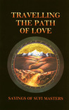 Travelling the Path of Love: Sayings of Sufi Masters