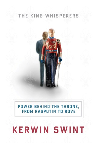 The King Whisperers Power Behind the Throne, from Rasputin to Rove