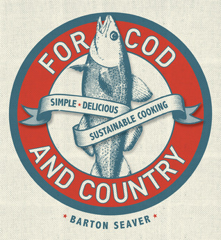 Free download online For Cod and Country: Simple, Delicious, Sustainable Cooking DJVU by Barton Seaver