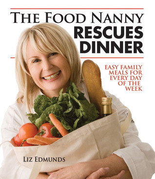 The Food Nanny Rescues Dinner by Liz Edmunds
