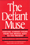 The Defiant Muse: Hispanic Feminist Poems from the Middle Ages to the Present: A Bilingual Anthology
