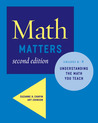 Math Matters: Understanding the Math You Teach, Grades K-8 (2nd Edition)