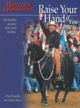 Raise Your Hand if You Love Horses: Pat Parelli