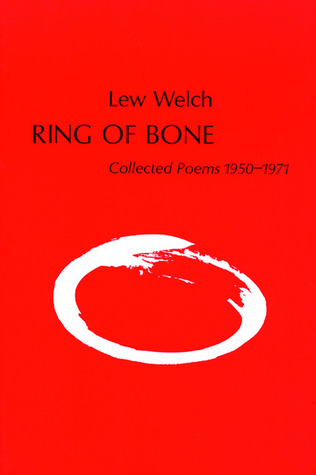 Free online download Ring of Bone: Collected Poems, 1950-1971 by Lew Welch PDF