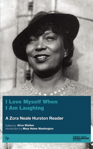 I Love Myself When I Am Laughing... And Then Again by Zora Neale Hurston