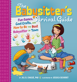 The Babysitter's Survival Guide: Fun Games, Cool Crafts, and How to Be ...