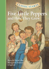 Five Little Peppers and How They Grew (Classic Starts Series)