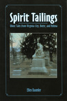 Spirit Tailings: Ghost Tales from Virginia City, Butte and Helena