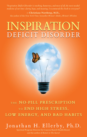 Inspiration Deficit Disorder: The No-Pill Prescription to End High Stress, Low Energy, and Bad Habits
