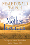 The Mother of Invention: The Legacy of Barbara Marx Hubbard and the Future of YOU
