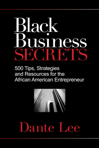 Free download Black Business Secrets: 500 Tips, Strategies, and Resources for the African American Entrepreneur PDF by Dante Lee