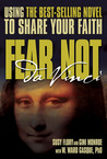 Fear Not Da Vinci: Using the Da Vinci Code to Share Your Faith
