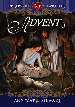Preparing My Heart for Advent by Ann Marie Stewart