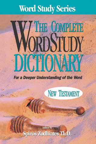 Complete Word Study Dictionary by Spiros Zodhiates