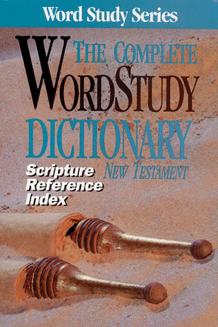 The Complete Word Study Dictionary New Testament: Scripture Reference Index (Word Study Series)