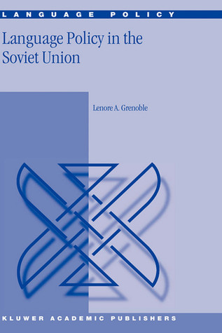 Language Policy in the Soviet Union by Lenore A. Grenoble