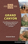 One Best Hike: Grand Canyon: Everything You Need to Know to Successfully Hike from the Rim to the River - And Back