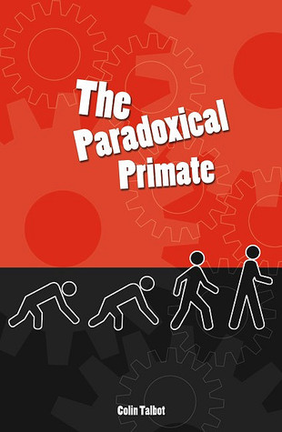 The Paradoxical Primate by Colin  Talbot