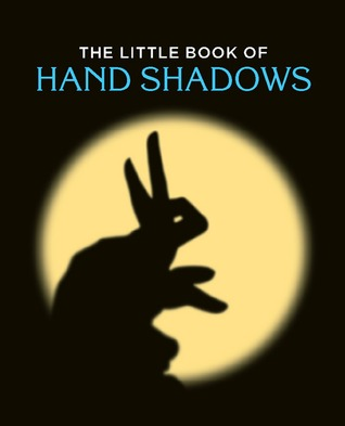 The Little Book of Hand Shadows/Miniature Edition (Miniature Editions)
