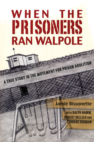 When the Prisoners Ran Walpole by Jamie Bissonette