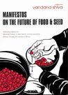 Manifestos on the Future of Food and Seed by Vandana Shiva
