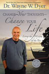 Change Your Thoughts - Change Your Life by Wayne W. Dyer