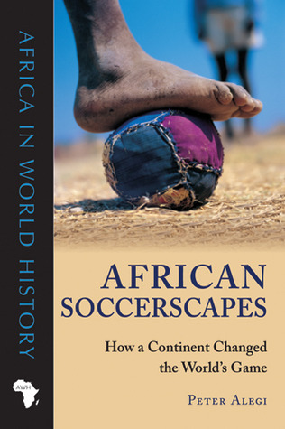 African Soccerscapes by Peter Alegi
