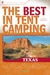 The Best in Tent Camping: Texas: A Guide for Car Campers Who Hate RVs, Concrete Slabs, and Loud Portable Stereos