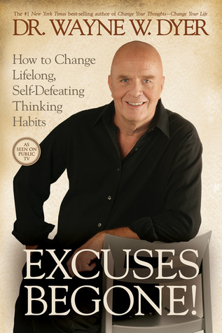 Excuses Begone! by Wayne W. Dyer