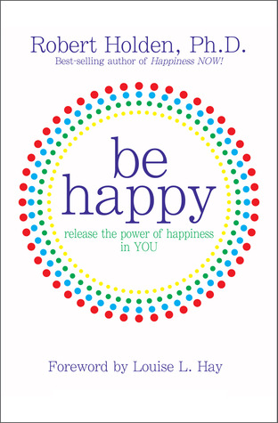 Be Happy! by Robert Holden
