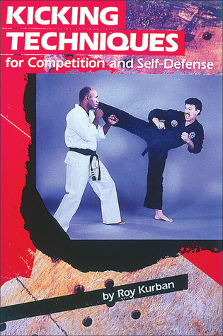 Kicking Techniques for Competition and Self-Defense by Roy Kurban
