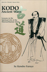 KODO: Ancient Ways: Lessons in the Spiritual Life of the Warrior/Martial Artist