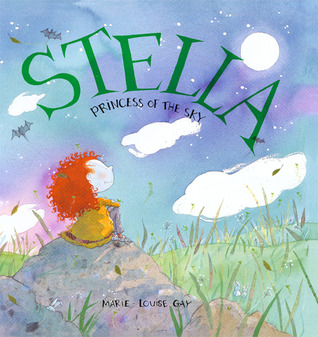 Stella, Princess of the Sky by Marie-Louise Gay