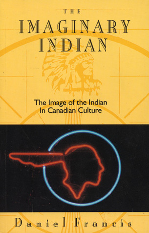 The Imaginary Indian by Daniel Francis