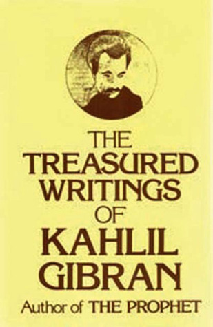 The Treasured Writings of Kahlil Gibran by Khalil Gibran