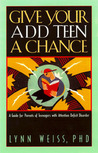 Give Your ADD Teen a Chance: A Guide for Parents of Teenagers with Attention Deficit Disorder
