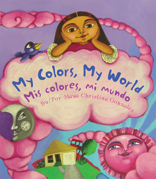 My Colors, My World/Mis colores, mi mundo by Maya Christina González