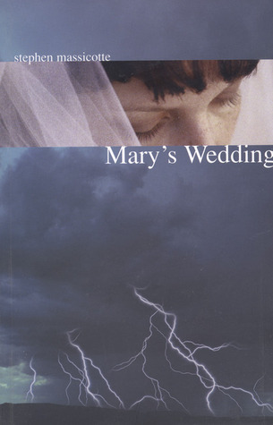 Mary's Wedding by Stephen Massicotte