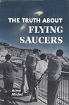 The Truth About Flying Saucers by Aime Michel