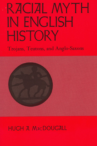 Racial Myth in English History by Hugh A. MacDougall