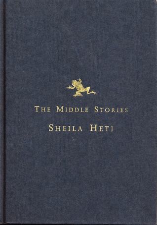 The Middle Stories by Sheila Heti