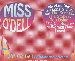 Miss ODell: My Hard Days and Long Nights with The Beatles,The Stones, Bob Dylan, Eric Clapton, and the Women They Loved