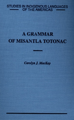 A Grammar Of Misantla Totonac by Carolyn Mackay
