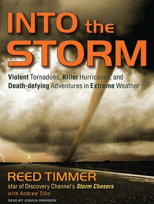 Free Download Into the Storm: Violent Tornadoes, Killer Hurricanes, and Death-defying Adventures in Extreme Weather MOBI